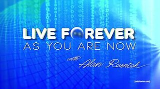 <i>Live Forever as You Are Now with Alan Resnick</i>
