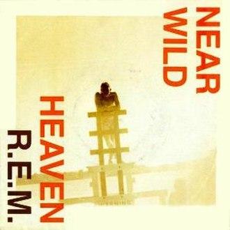 Near Wild Heaven - Image: R.E.M. Near Wild Heaven