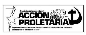 Chilean Communist Party (Proletarian Action) - The header of Acción Proletaria. The head of K. Marx, F. Engels, V.I. Lenin and J.V. Stalin are visible next to the hammer and sickle.