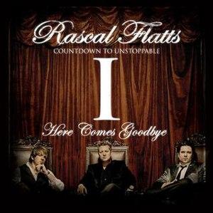 Here Comes Goodbye - Image: Rascal Flatts Here Comes Goodbye Single