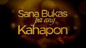 Sana Bukas pa ang Kahapon - Image: Sanabukaspaangkahapo n titlecard