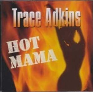 Hot Mama - Image: Trace Adkins Hot Mama single