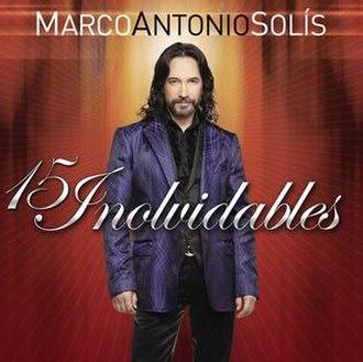 15 Inolvidables (Marco Antonio Solís album) - Image: 15 Inovidables cover