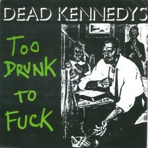 Too Drunk to Fuck - Image: Dead Kennedys Too Drunk to Fuck cover
