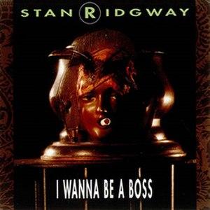 I Wanna Be a Boss - Image: Stan Ridgway I Wanna Be a Boss