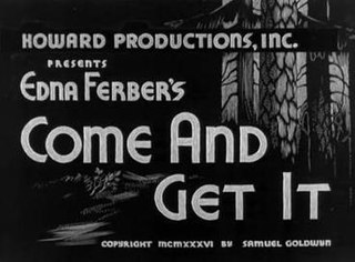 <i>Come and Get It</i> (1936 film) 1936 American drama film directed by Howard Hawks and William Wyler