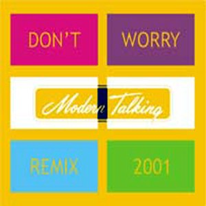Don't Worry (Modern Talking song) - Image: Don't Worry 2001
