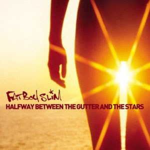 Halfway Between the Gutter and the Stars - Image: Fatboy Slim Halfway Between the Gutter and the Stars