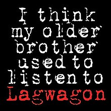 I Think My Older Brother Used to Listen to Lagwagon.jpg