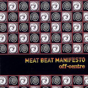 Off-Centre - Image: Meat Beat Manifesto Off Centre CD Cover