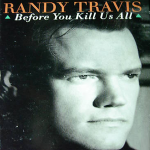Before You Kill Us All - Image: Randy Travis Before You single