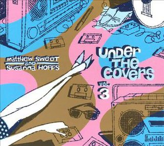 <i>Under the Covers, Vol. 3</i> 2013 studio album by Matthew Sweet and Susanna Hoffs