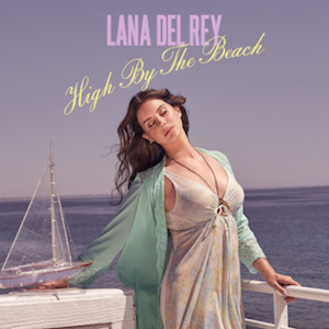 High by the Beach - Image: Lana Del Rey High By The Beach