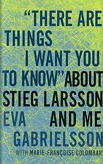 """<i>""""There Are Things I Want You to Know"""" About Stieg Larsson and Me</i>"""