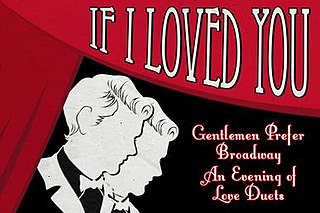 If I Loved You: Gentlemen Prefer Broadway show conceived and directed by Rufus Wainwright;, premiered on June 14, 2014 during Luminato in Toronto, Ontario, Canada