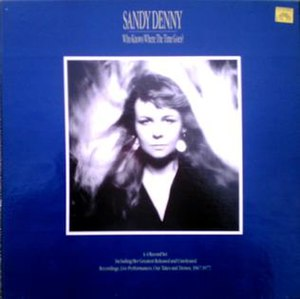 Who Knows Where the Time Goes? (Sandy Denny album) - Image: Sandy Denny Who Knows