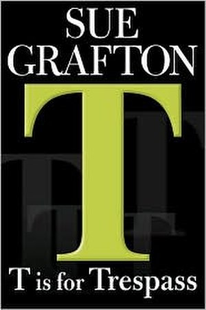"""T"" Is for Trespass - First edition cover of the book ""T"" Is for Trespass by Sue Grafton."
