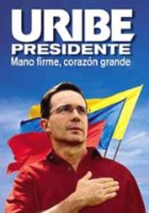 """Colombian presidential election, 2006 - Campaign poster with the slogan """"firm hand, big heart"""""""