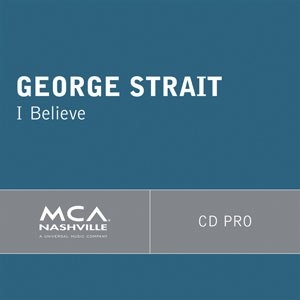 I Believe (George Strait song) - Image: I Believe George Strait