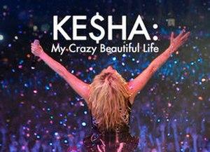 Kesha: My Crazy Beautiful Life - Image: Kesha My Crazy Beautiful Life