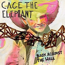 Cage the Elephant - Back Against the Wall.jpg