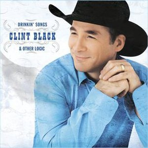 Drinkin' Songs and Other Logic - Image: Clint Black, Drinkin' Songs and Other Logic