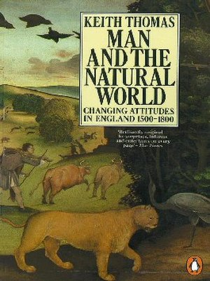Man and the Natural World: Changing Attitudes in England 1500–1800 - Man and the Natural World by Keith Thomas