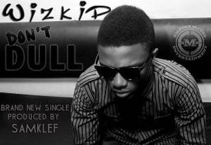 Don't Dull - Image: Official Cover for Wizkid's Don't Dull Single
