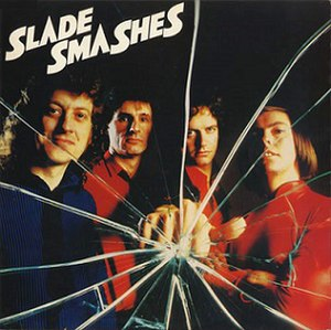 Slade Smashes!