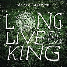 The Decemberists - Long Live the King.jpg