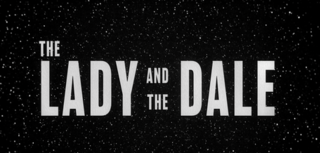 <i>The Lady and the Dale</i>