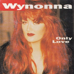Only Love (Wynonna Judd song) - Image: Wynonna Only Love single