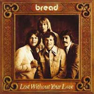Lost Without Your Love - Image: Bread Lost Without Your Love (1977)