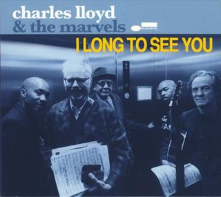 <i>I Long to See You</i> 2016 studio album by Charles Lloyd and The Marvels