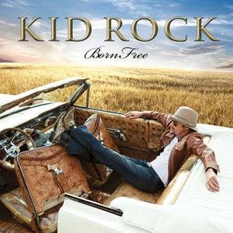 Born Free (Kid Rock album) - Image: Kid Rock Born Free Final Cover 1