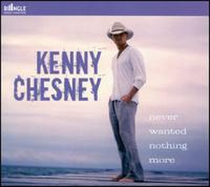 Never Wanted Nothing More - Image: Never Wanted Nothing More (Kenny Chesney single cover art)