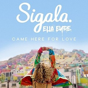 Came Here for Love - Image: Sigala and Ella Eyre Came Here For Love