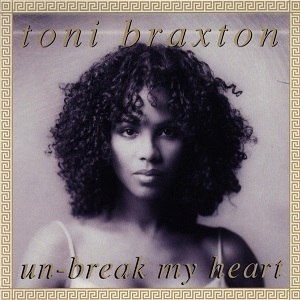 Un-Break My Heart - Image: Toni Braxton Un Break My Heart CD Single Cover
