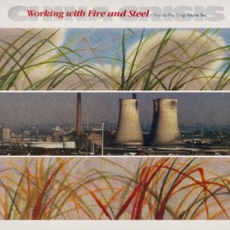Working with Fire and Steel – Possible Pop Songs Volume Two - Image: China Crisis Working with Fire and Steel L Pcover