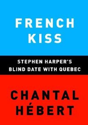 French Kiss: Stephen Harper's Blind Date with Quebec - First edition cover of Canadian release