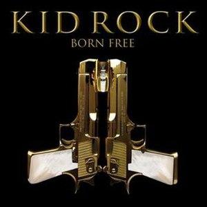 Born Free (Kid Rock song) - Image: Kid Rock Born Free