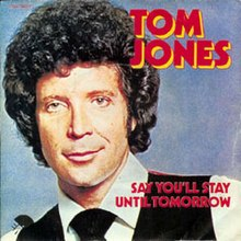 Say You'll Stay Until Tomorrow - Tom Jones.jpg
