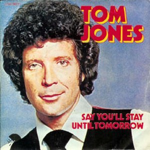 Say You'll Stay Until Tomorrow - Image: Say You'll Stay Until Tomorrow Tom Jones