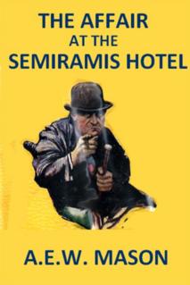 <i>The Affair at the Semiramis Hotel</i> 1917 detective novella by A.E.W. Mason