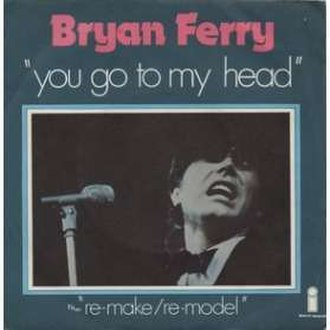 You Go to My Head - Bryan Ferry's 1975 UK-charting cover of the song on Island Records