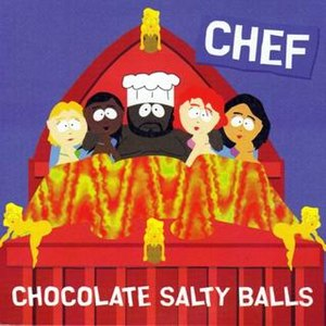 "Chef (South Park) - Cover of Chef's 1998 hit single, ""Chocolate Salty Balls"""