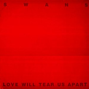 Love Will Tear Us Apart - Image: Swans LWTU Ared