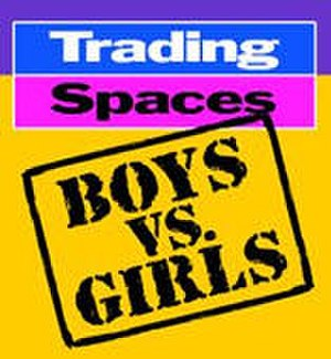 Trading Spaces - Boys Vs. Girls
