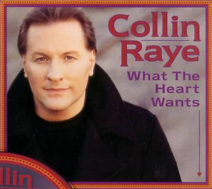 What the Heart Wants - Image: Collin Raye What The Heart Wants