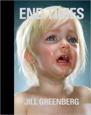Jill Greenberg - Image: End Times by Jill Greenberg book cover